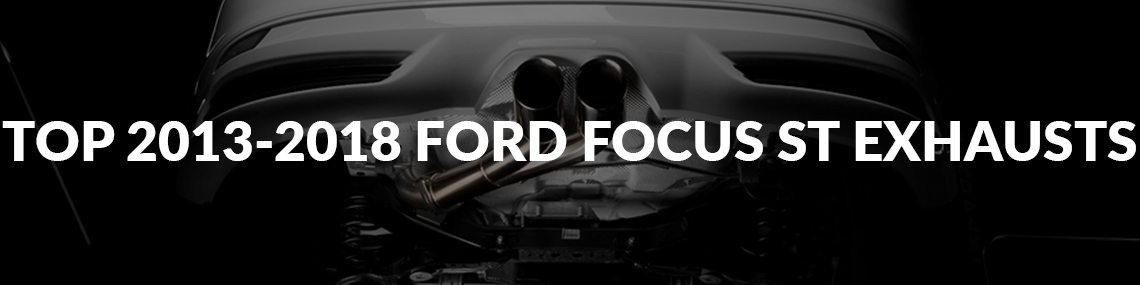 Top Exhausts for the 2013-2018 Ford Focus ST in 2018